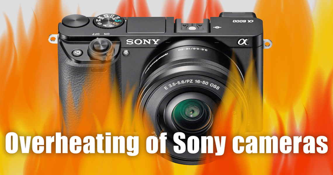Overheating of cameras Sony A6000, A6300, A6500, A7 while video recording - header png